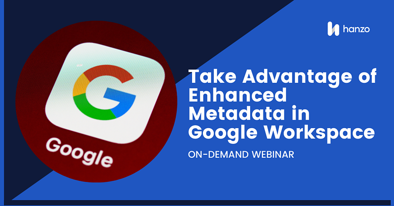 2021-06-hanzo-webinar-Take-advantage-of-enhanced-metadata-in-Google-Workspace-collections-social-(on-demand)
