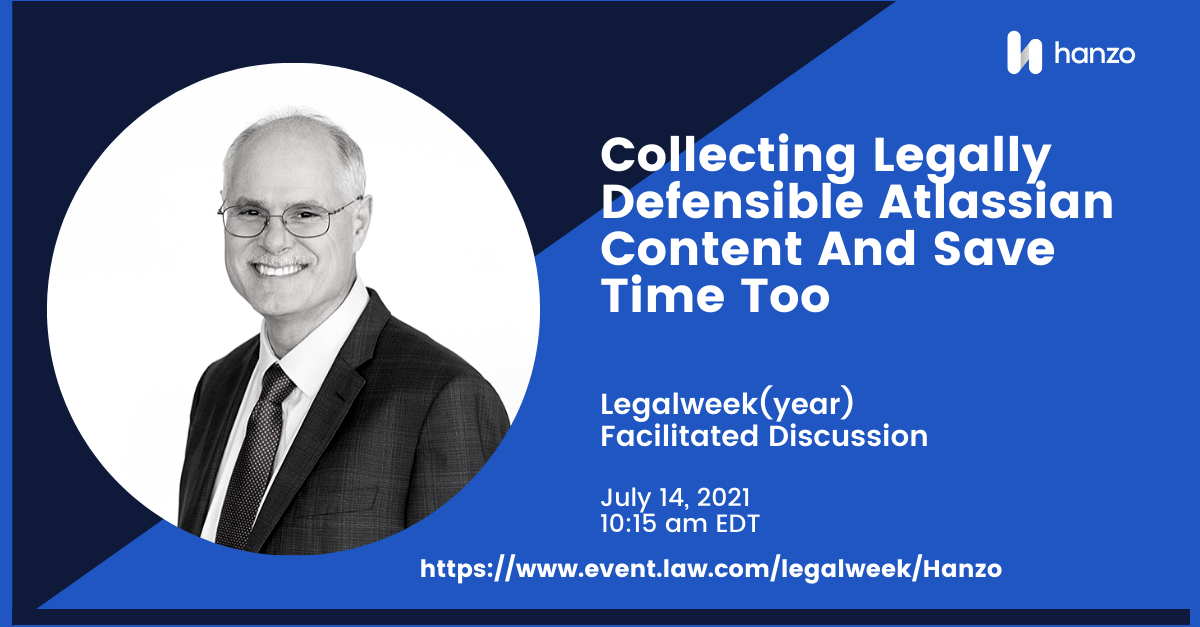 2021-07-legalweek-faciliated-discussions-Collecting-legally-defensible-Atlassian-content-social