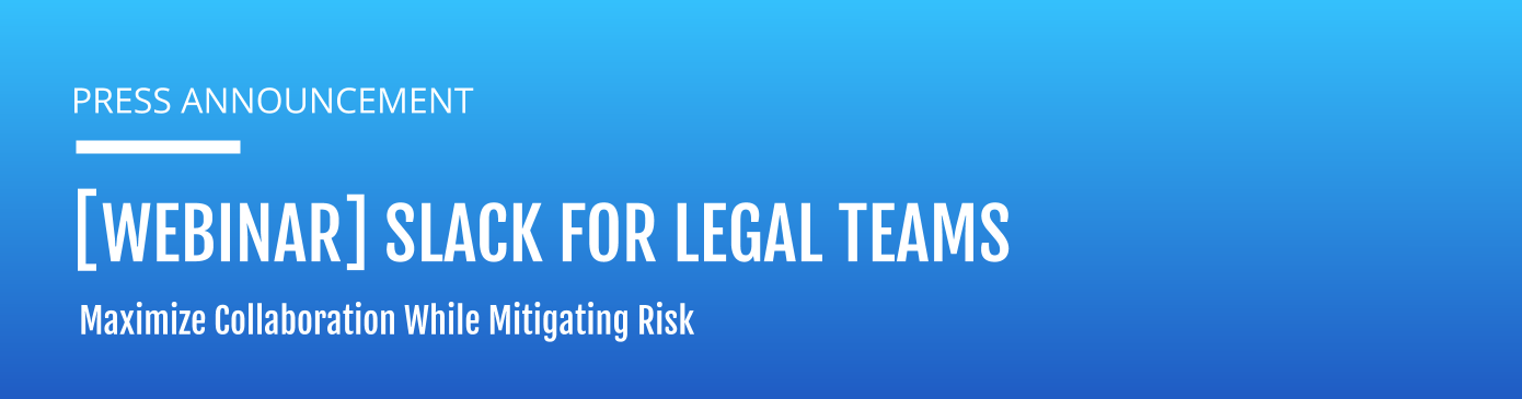 [Hanzo Webinar] Slack For Legal Teams: Getting The Most Out Of Collaboration While Mitigating Risk