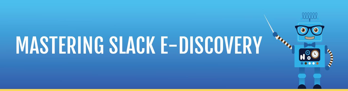 How to Master Slack eDiscovery & Information Governance in 3 easy steps