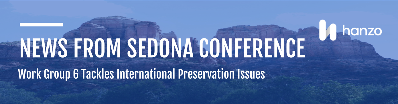 News from The Sedona Conference Working Group 6 Annual Meeting