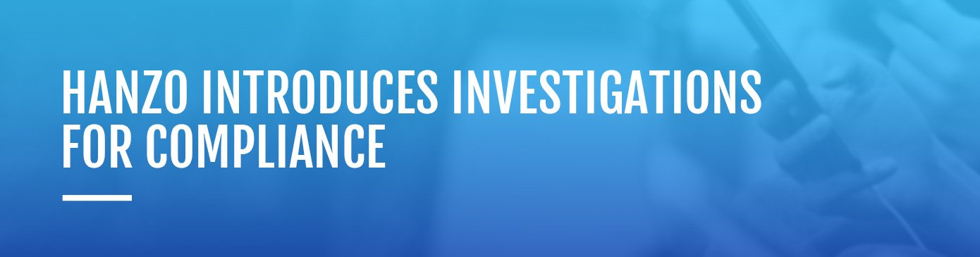 Hanzo Introduces Investigations for Compliance — Addressing the Rapid Growth of Hotline Reports in the Wake of #MeToo