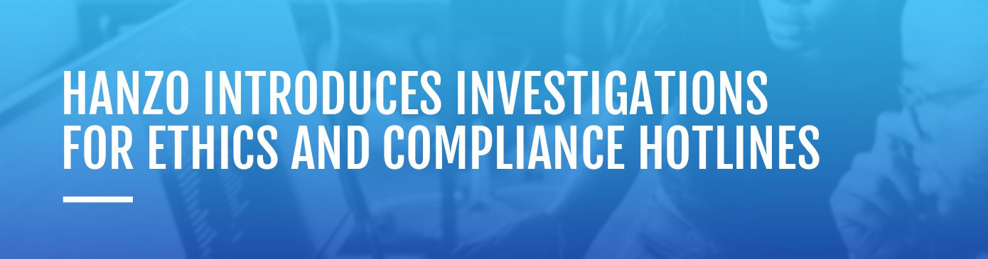 Introducing Compliance Hotline Investigations with Hanzo