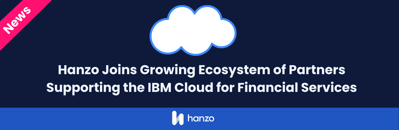 Hanzo Joins Growing Ecosystem of Partners Supporting the IBM Cloud for Financial Services