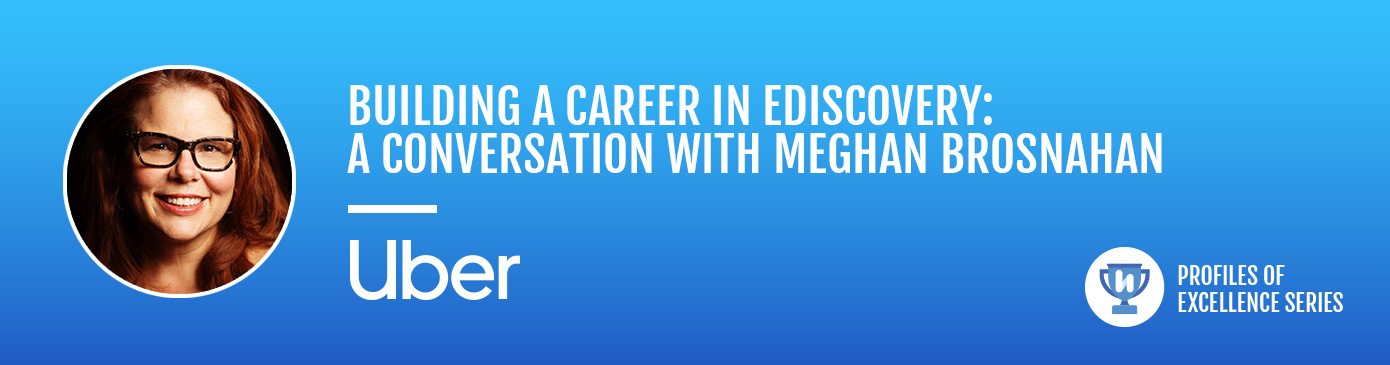 Building a Career in eDiscovery: A Conversation with Meghan Brosnahan